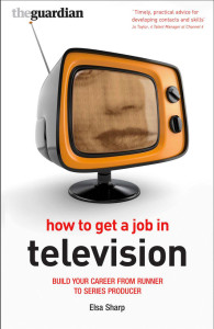 How_to_Get_a_Job_in_Television__Build_Your_Career_from_Runner_to_Series_Producer_Professional_Media_Practice__Amazon_co_uk__Elsa_Sharp__Books